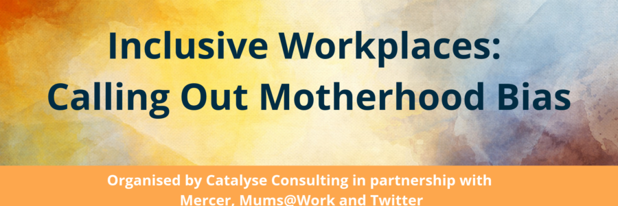 Inclusive Workplaces: Calling Out Motherhood Bias. Panel Discussion 23rd May 2019